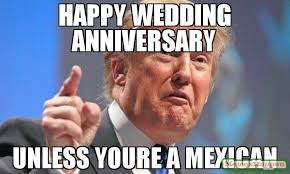 Wedding Anniversary Meme - happy wedding anniversary unless youre a mexican meme donald trump