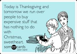 Is Thanksgiving Today Today Is Thanksgiving And Tomorrow We Run To Buy