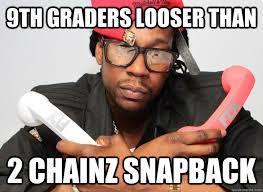 Meme Snapback - 9th graders looser than 2 chainz snapback 2 chainz quickmeme