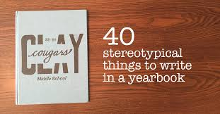a yearbook 40 stereotypical things to write in a yearbook adam mclane