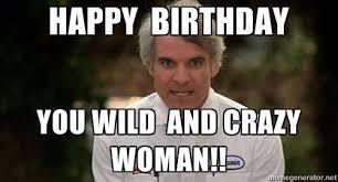Girlfriend Birthday Meme - happy birthday you wild and crazy woman birthday wishes