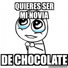 Memes De Chocolate - meme por favor quieres ser mi novia de chocolate 4636954