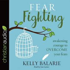 fear fighting awakening courage to overcome your fears kelly