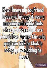 My Boyfriend Loves Me Quotes by How I Know My Boyfriend Loves Me He Says It Every Morning And