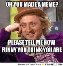 Funny Wonka Memes - i m probably going to get banned for this meme memes doge