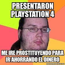 Playstation 4 Meme - meme friki presentaron playstation 4 me ire prostituyendo para