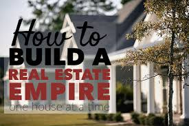 want to build a house how to build a real estate empire one house at a time afford