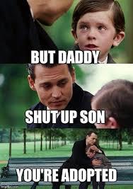 Meme Shut Up - finding neverland meme imgflip