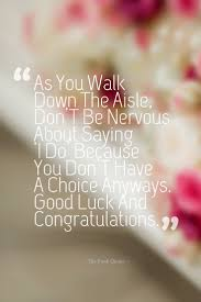 wedding wishes quotes for best friend as you walk the aisle don t be nervous about saying i do