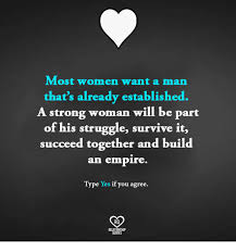 Strong Woman Meme - most women want a man that s already established a strong woman