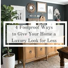 Interior Design Tips For Home 4 Interior Design Tips That Look Expensive But Aren T Dig This