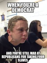 You Still Mad Meme - meme creator when you re a democrat and you re still mad at