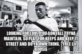 Lil Boosie Memes - for love you gon fall tryna maintain so play for keeps and keep