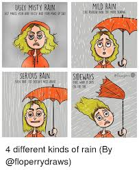 Different Kinds Of Memes - ugly misty rain just makes your hair frizzy and your make up shit