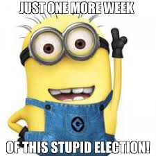 Meme Minion - just one more week of this stupid election meme minion 65840
