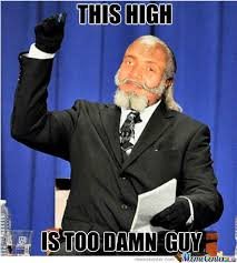 Too Damn High Meme - too damn guy by parkourprodigy meme center