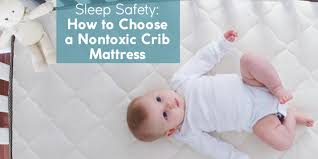 How To Choose A Crib Mattress Sleep Safety How To Choose A Nontoxic Crib Mattress