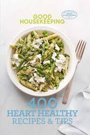 Housekeeping Tips Good Housekeeping 400 Heart Healthy Recipes U0026 Tips Good