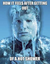 Freezing Meme - how it feels after getting out of a hot shower freezing shower