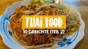 thai küche thailand essen 10 gerichte die du probieren musst teil 1