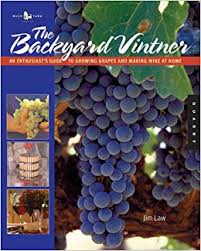 Planting Grapes In Backyard The Backyard Vintner An Enthusiast U0027s Guide To Growing Grapes And