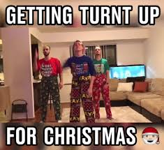 Turnt Up Meme - getting turnt up for christmas watch or download downvids net
