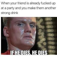 Up Memes - dopl3r com memes when your friend is already fucked up at a