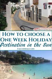 how to choose a one week destination in the sun falcondale