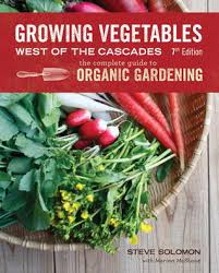 growing vegetables west of the cascades the complete guide to