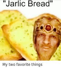 Garlic Bread Meme - jarlic bread my two favorite things garlic bread meme on sizzle