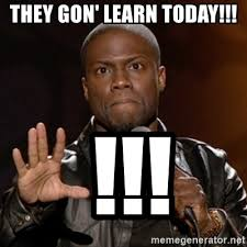 Kevin Hart Meme Generator - they gon learn today kevin hart meme generator
