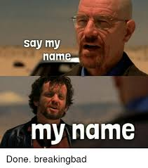 Name Of Memes - 25 best memes about say my name say my name memes