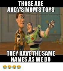 Toys Meme - thoseare andy s mom s toys they have the same names as we do