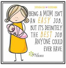 Being A Mom Meme - being a mom isnt an easy job on dut its definitely the best job