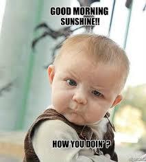 Good Morning Sunshine Meme - good morning quotes good morning sunshine funny baby good