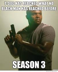 T Dogg Walking Dead Meme - t dog has reached what no black man has reached before weknowmemes