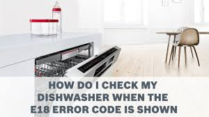 how do i check my dishwasher when the e18 error code is shown