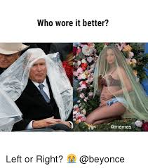 Who Wore It Better Meme - who wore it better left or right beyonce meme on me me