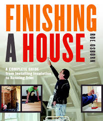 finishing a house a complete guide from installing insulation to