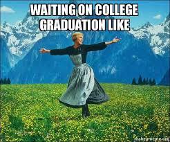 Meme Waiting - waiting on college graduation like sound of music make a meme