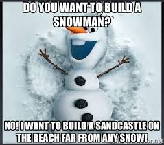 Do You Want To Build A Snowman Meme - do you want to build a snowman no i want to build a sandcastle on