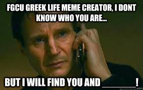 Meme Vreator - fgcu greek life meme creator i dont know who you are but i will