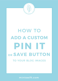how to add a custom pin it or save button to your blog images