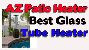 Propane Patio Heaters Reviews by Az Patio Heaters Review Best Glass Tube Heater Youtube