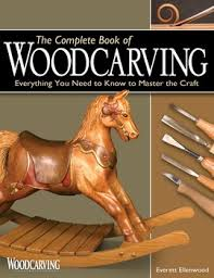 Wood Carving Techniques Tools by Complete Book Of Woodcarving Book By Everett Ellenwood