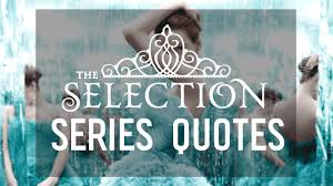 the selection 7 quotes from the series by kiera cass