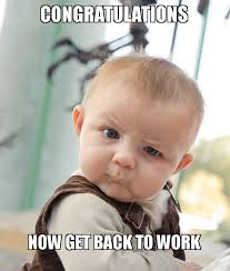 Get To Work Meme - congratulations now get back to work mean baby make a meme