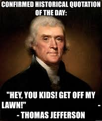 Get Off My Lawn Meme - confirmed historical quotation of the day hey you kids get off