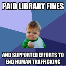 simple human trafficking meme paid library fines and supported