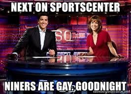 Niners Memes - next on sportscenter niners are gay goodnight sportscenter meme